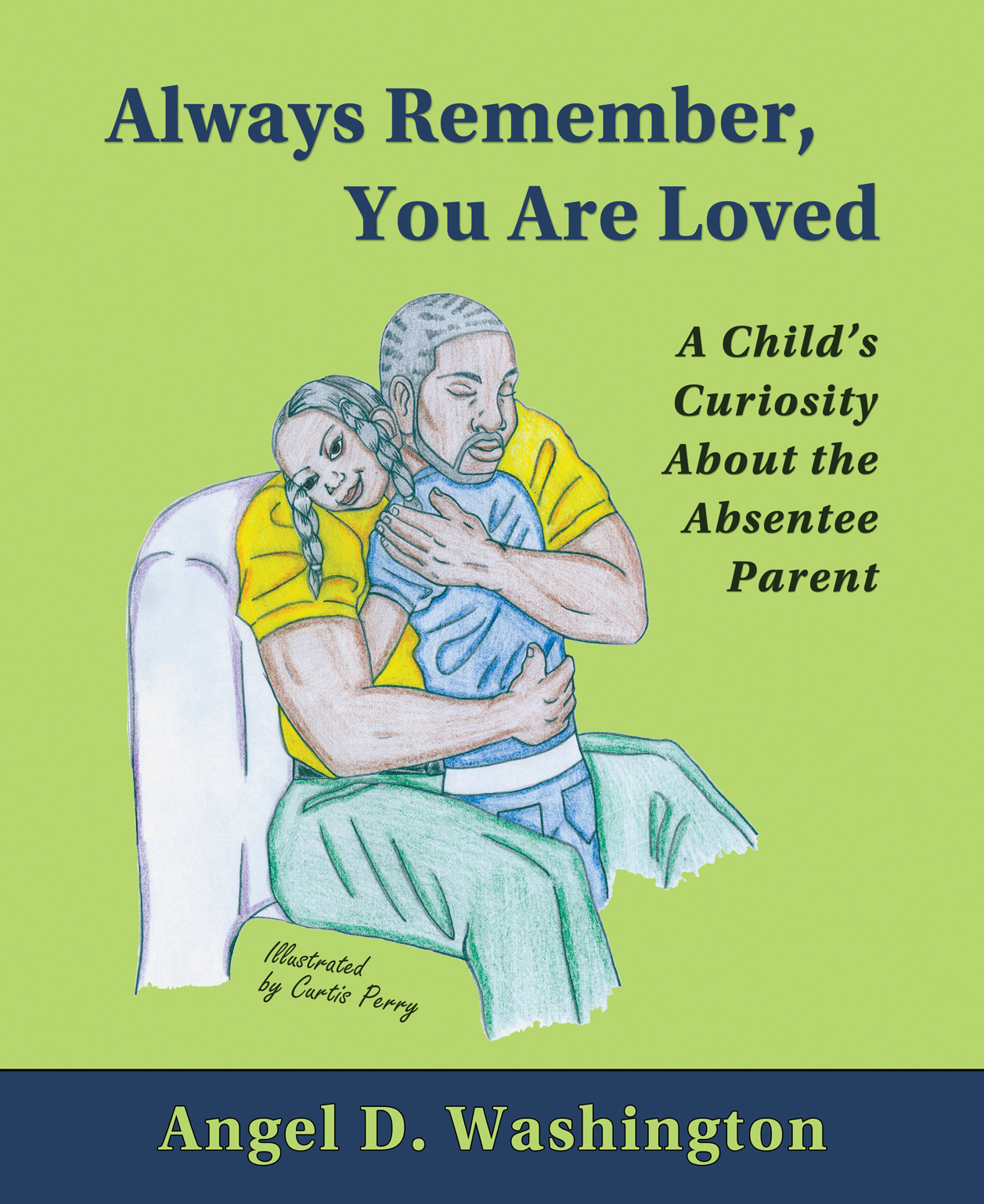 Always Remember You Are Loved: Always Remember, You Are Loved By Angel D. Washington